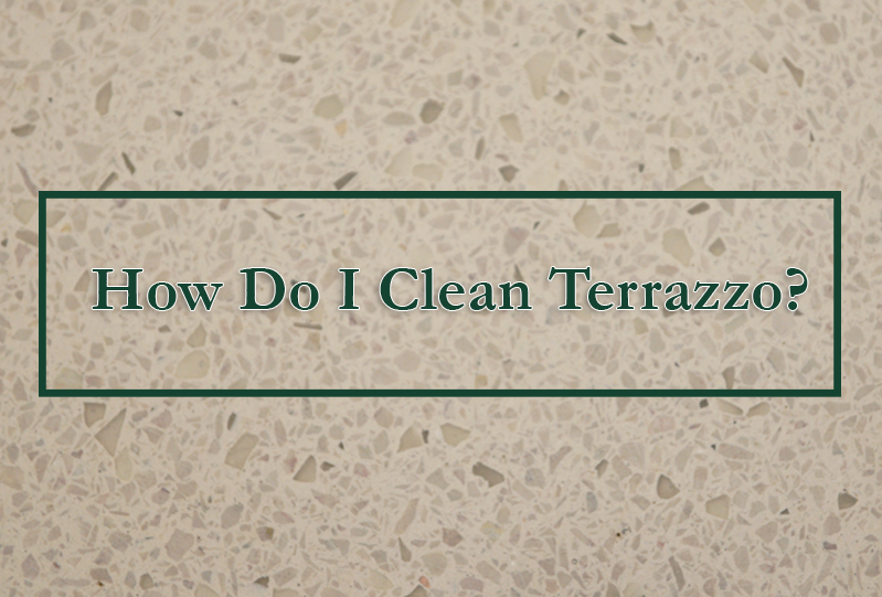 How to Clean and Maintain Terrazzo Tiles